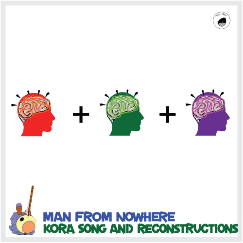 Man From 				 Nowhere - Kora Song and Reconstructions